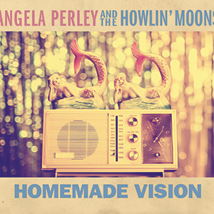 Angela Perley & the Howlin' Moons, Homemade Vision album cover